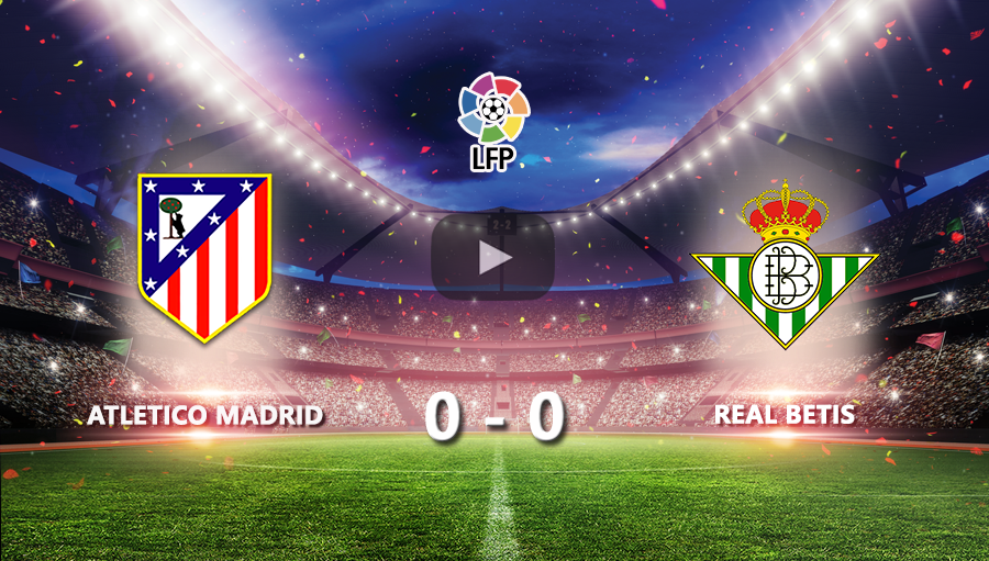 Atletico Madrid 0-0 Real Betis