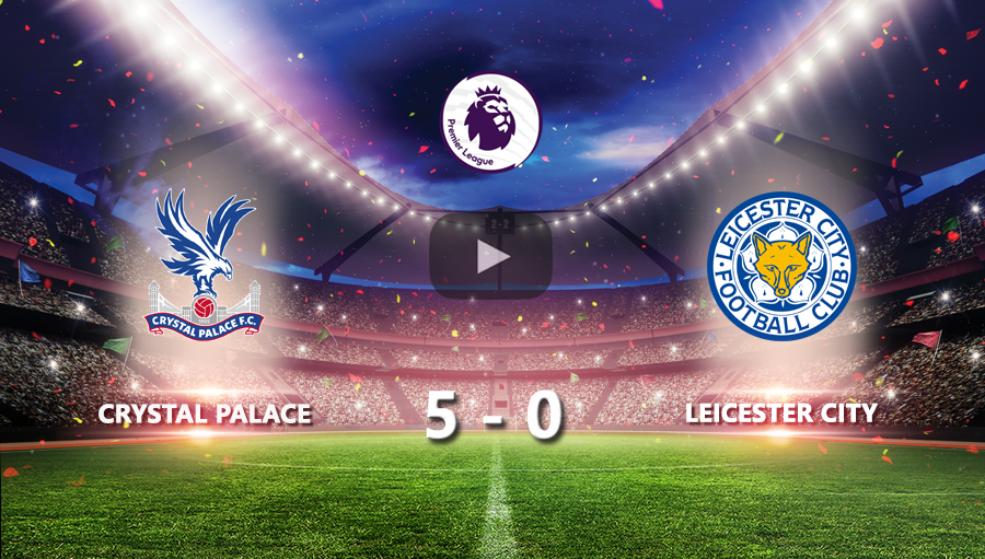 Crystal Palace 5-0 Leicester City