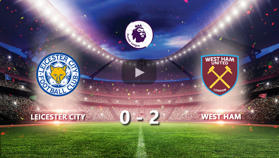 Leicester City 0-2 West Ham