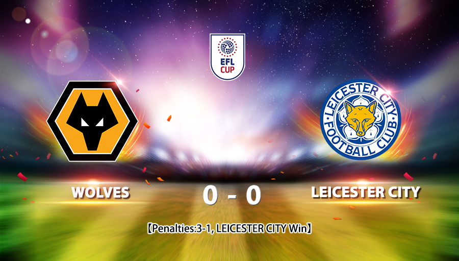 Wolverhampton Wanderers 0-0 Leicester City   (Leicester City  win 3-1 on penalties)