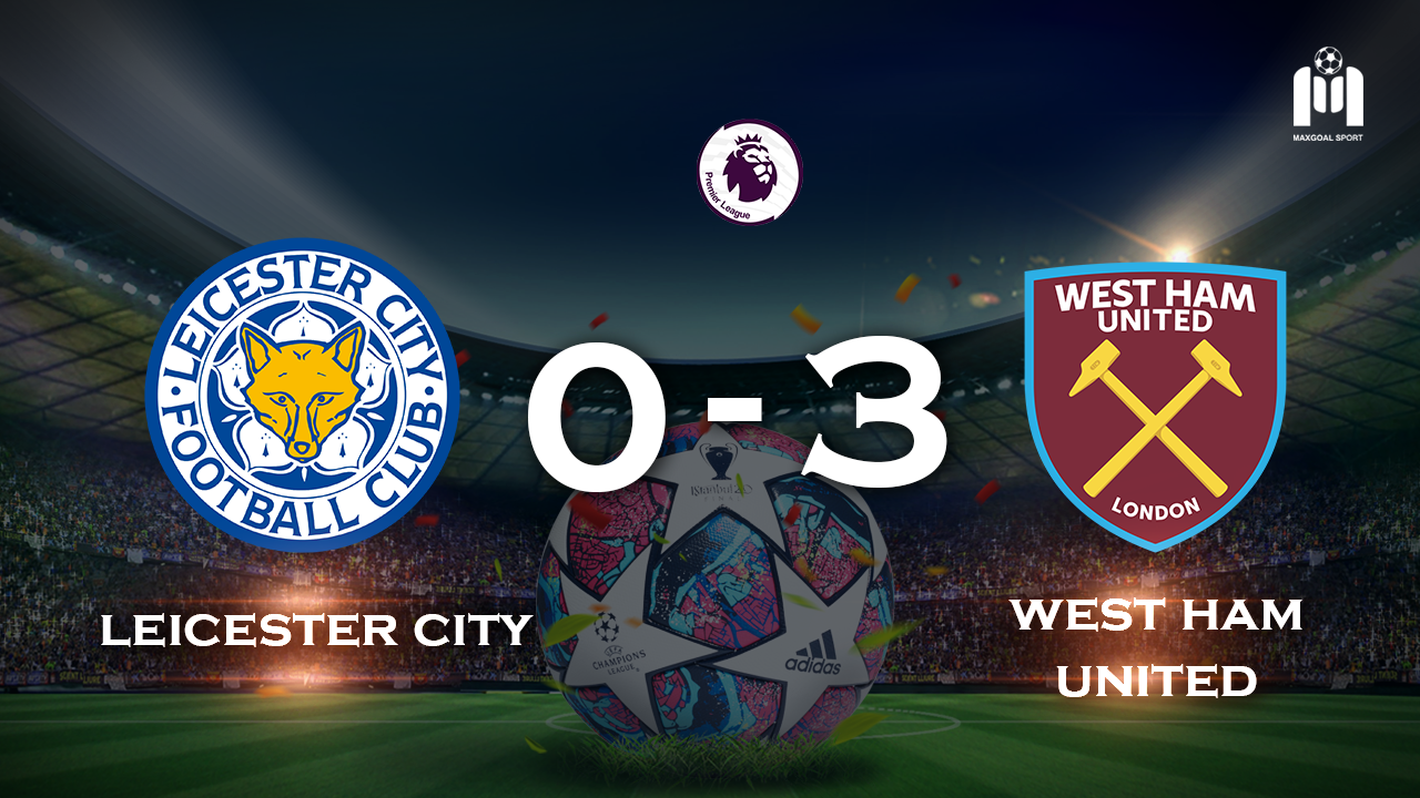 Leicester City 0 - 3 West Ham United